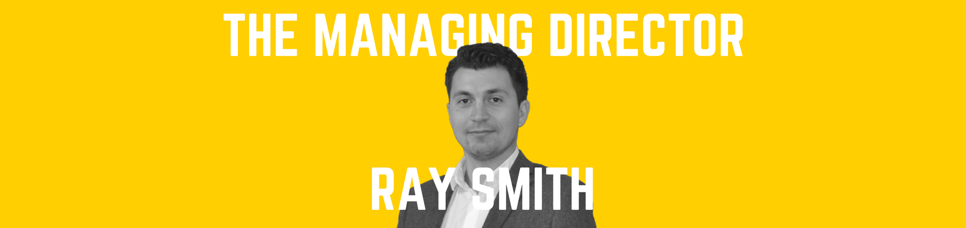 Ray Smith - The Managing Director
