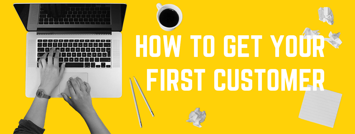 How to Get Your First Customer