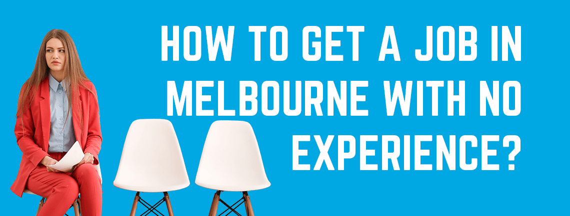 How to Get a Job in Melbourne with no Experience?