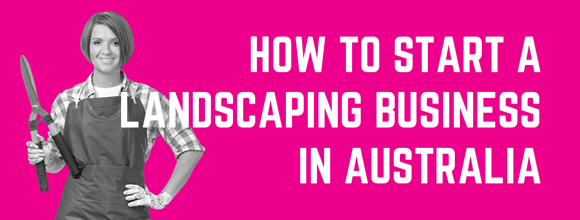 How to Start a Landscaping Business in Australia