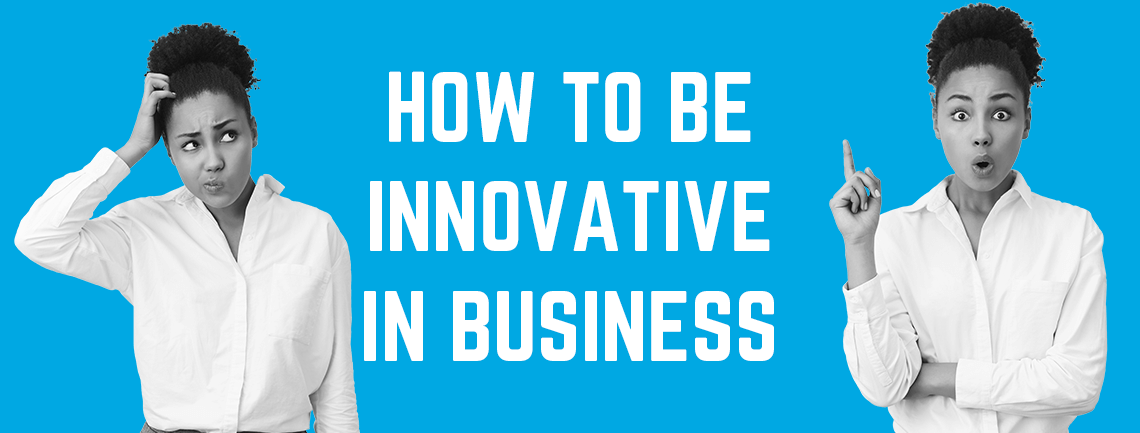 How to Be Innovative in Business