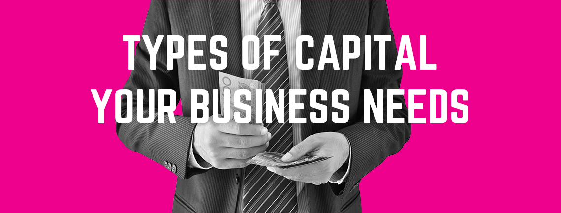 Types of Capital Your Business Needs